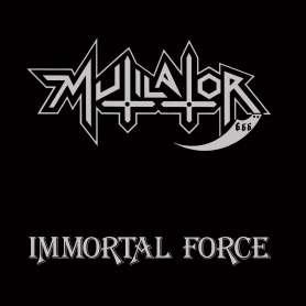 MUTILATOR - Immortal force...