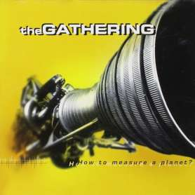 THE GATHERING - How to measure a planet? - 2 Cd