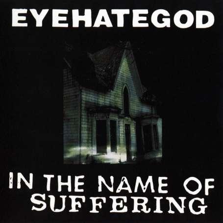 EYEHATEGOD - In The Name of Suffering