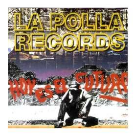 LA POLLA RECORDS - Hoy es el futuro - CD