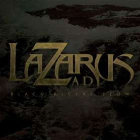 LAZARUS A.D - Black Rivers...