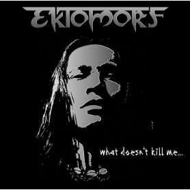 EKTOMORF What doesn't kill me