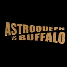 ASTROQUEEN VS BUFFALO