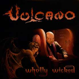 VULCANO - Wholly Wicked