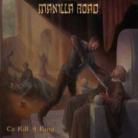 MANILLA ROAD - To kill a king