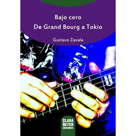 GUSTAVO ZAVALA - Bajo cero - De Grand Bourg a Tokio - LIBRO