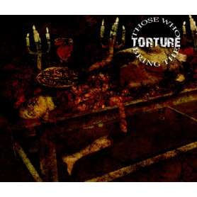 THOSE WHO BRING THE TORTURE...